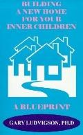 Building a New Home for Your Inner Children A Blueprint