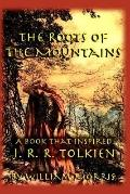 Roots of the Mountains A Book That Inspired J. R. R. Tolkien
