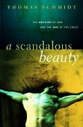 Scandalous Beauty: The Artistry of God and the Way of the Cross