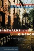 Sidewalks in the Kingdom New Urbanism and the Christian Faith