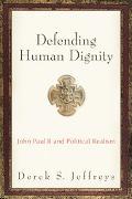 Defending Human Dignity John Paul II and Political Realism
