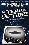Truth Is Out There Christian Faith and the Classics of TV Science Fiction