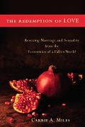 Redemption of Love Rescuing Marriage And Sexuality from the Economics of a Fallen World