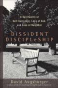 Dissident Discipleship A Spirituality of Self-surrender, Love of God, And Love of Neighbor
