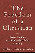 Freedom of a Christian Grace, Vocation, And the Meaning of Our Humanity