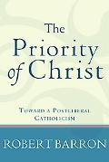 Priority of Christ Toward a Postliberal Catholicism