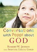 Conversations With Poppi About God An Eight-year-old and Her Theologian Grandfather Trade Qu...