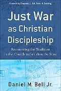 Just War as Christian Discipleship: Recentering the Tradition in the Church rather than the ...