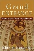 Grand Entrance : Worship on Earth as in Heaven