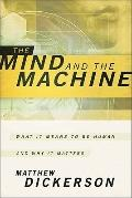 Mind and the Machine : What It Means to Be Human and Why It Matters