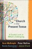 Church in the Present Tense: A Candid Look at What's Emerging (mersion: Emergent Village res...