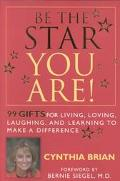 Be the Star You Are! 99 Gifts for Living, Loving, Laughing, and Learning to Make a Difference