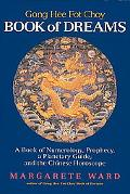 Gong Hee Fot Choy Book of Dreams A Book of Numerology, Prophecy, a Planetary Guide, and the ...