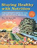 Staying Healthy With Nutrition, 21st Century Edition The Complete Guide to Diet & Nutritiona...