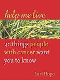 Help Me Live 20 Things People With Cancer Want You To Know