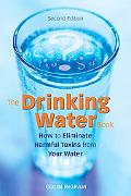 Drinking Water Book How to Eliminate the Most Harmful Toxins from Your Water