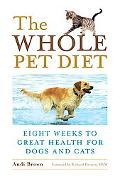 Whole Pet Diet Eight Weeks to Great Health for Dogs And Cats