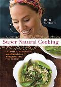 Super Natural Cooking Five Ways To Incorporate Whole and Natural Ingredients into Your Cooking