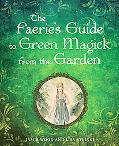 Faerie's Guide to Green Magick from the Garden