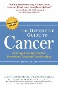 The Definitive Guide to Cancer, 3rd Edition: An Integrative Approach to Prevention, Treatmen...