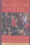 Scimitar and the Veil Extraordinary Women of Islam