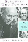 Becoming Who You Are Insights on the True Self from Thomas Merton And Other Saints