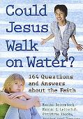 Could Jesus Walk on Water? 165 Questions and Answers About the Faith