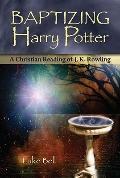 Baptizing Harry Potter : A Christian Reading of J. K. Rowling