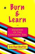 Burn & Learn, Memoirs of the Cenozoic Era: A Novel (Leaping Dog Press Book)