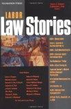Cooper and Fisk's Labor Law Stories: An In-Depth Look at Leading Labor Law Cases (Stories Se...