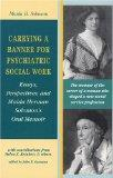 Carrying A Banner For Psychiatric Social Work: Essays, Perspectives, and Maida Herman Solomo...