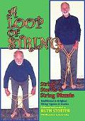 A Loop of String: String Stories & String Stunts / Traditional & Original String Figures & S...