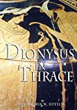 Dionysus in Thrace: Ancient Entheogenic Themes in the  Mythology and Archeology of Northern ...