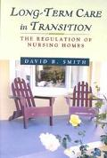 Long-Term Care in Transition The Regulation of Nursing Homes