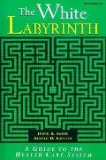 White Labyrinth Understanding the Organization of Health Care