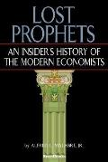Lost Prophets An Insider's History of the Modern Economists