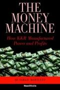 Money Machine How Kkr Manufactured Power And Profits