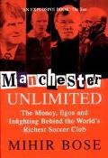 Manchester Unlimited The Rise and Rise of the World's Premier Football Club