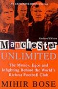 Manchester Unlimited The Money Egos and Infighting Behind the Worlds Richest Soccer Club