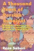 Thousand Years of Persian Rubaiyat An Anthology of Quatrains from the Tenth to the Twentieth...
