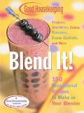 Good Housekeeping Blend It! 150 Sensational Recipes to Make in Your Blender