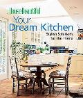 House Beautiful Your Dream Kitchen Stylish Solutions For The Home