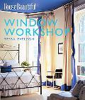 House Beautiful Window Workshop