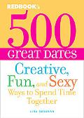 500 Great Dates Creative, Fun, And Sexy Ways to Spend Time Together