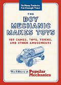 Boy Mechanic Makes Toys 200 Games, Toys, Tricks, And Other Amusements