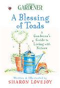 Blessing of Toads A Gardener's Guide to Living With Nature