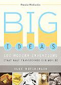 Popular Mechanics Big Ideas: 100 Inventions That Have Changed Our World