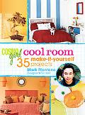 CosmoGIRL Cool Room: 40 Make-It-Yourself Projects