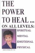 Power to Heal, on All Levels Spiritual, Mental, Emotional, Physical