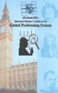 All About Gps Sherlock Holmes' Guide to the Global Positioning System